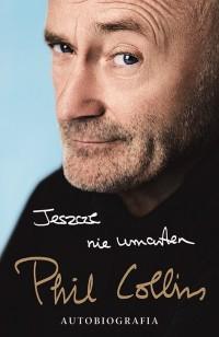 Phil Collins - Jeszcze nie umarłem: Autobiografia