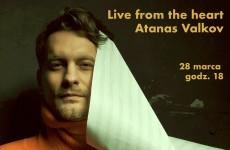 Atanas Valkov: Live from the heart. Koncert na żywo z muzyką płynącą prosto z serca